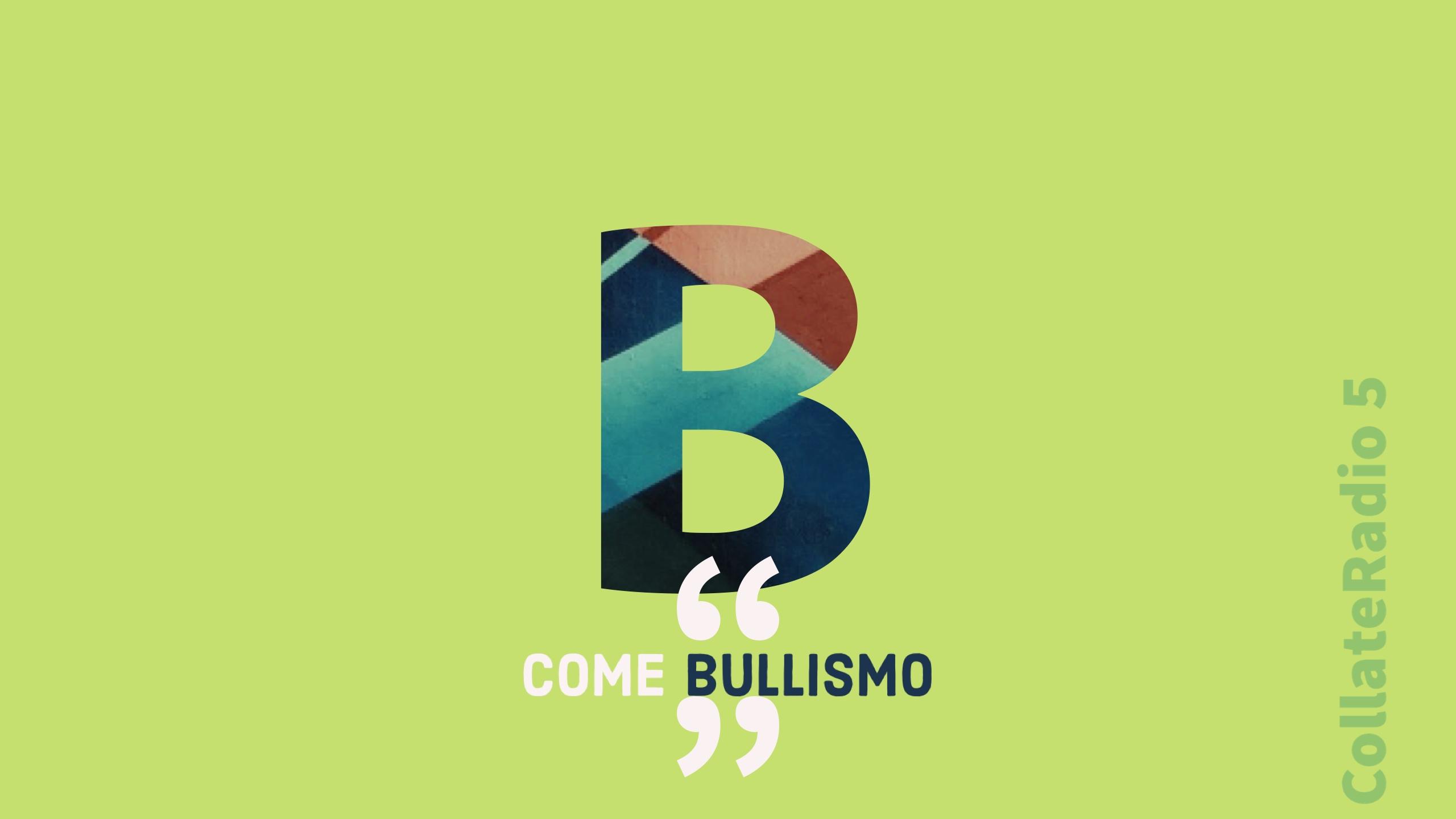 CollateRadio 5: B come bullismo
